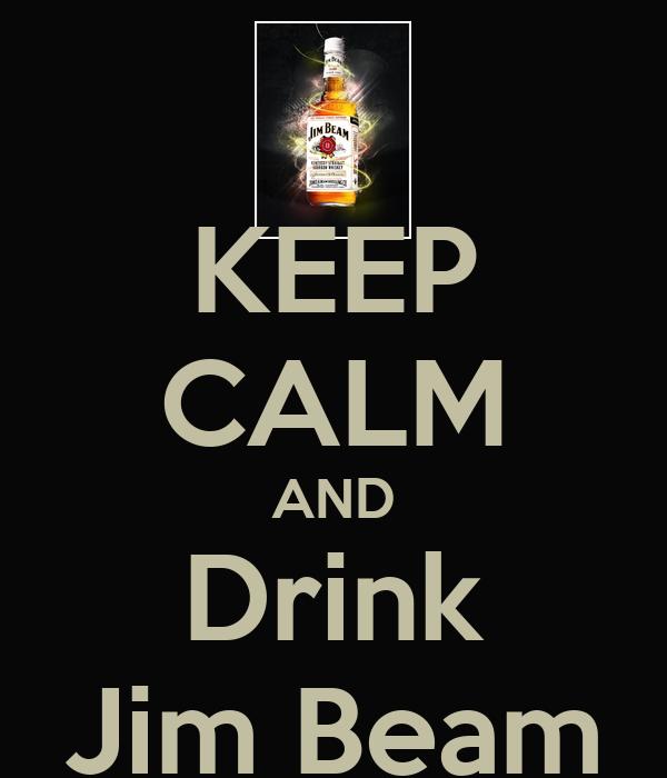 KEEP CALM AND Drink Jim Beam Poster | x0xbabydollx0x | Keep Calm-o ...