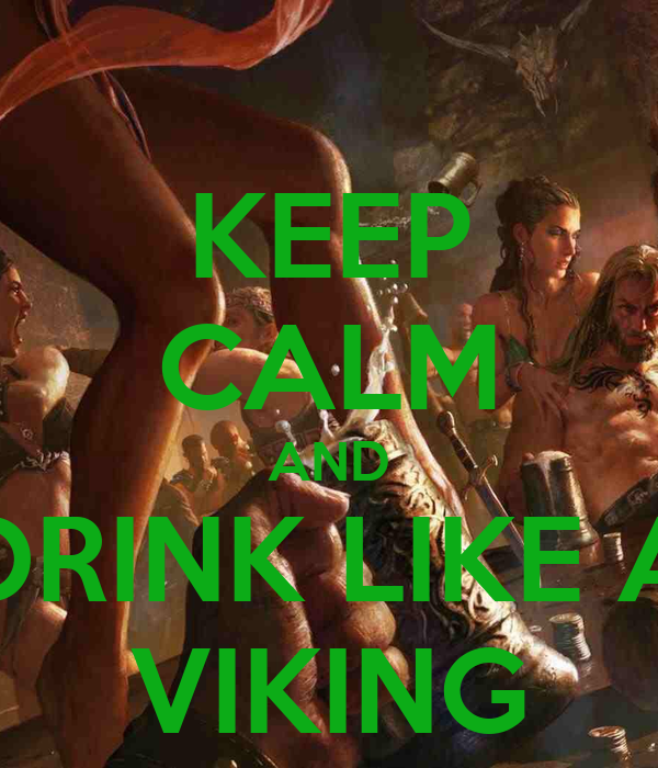 KEEP CALM AND DRINK LIKE A VIKING - KEEP CALM AND CARRY ON Image ...