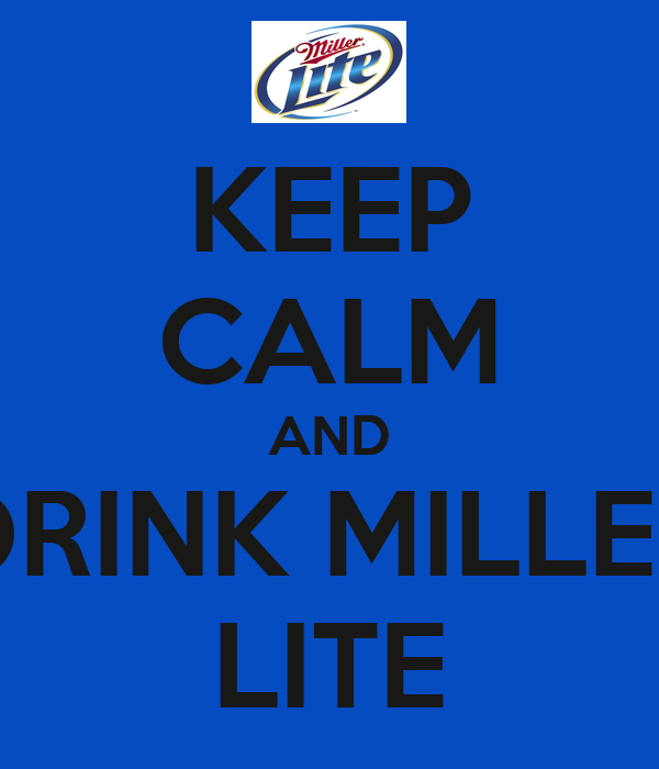 KEEP CALM AND DRINK MILLER LITE