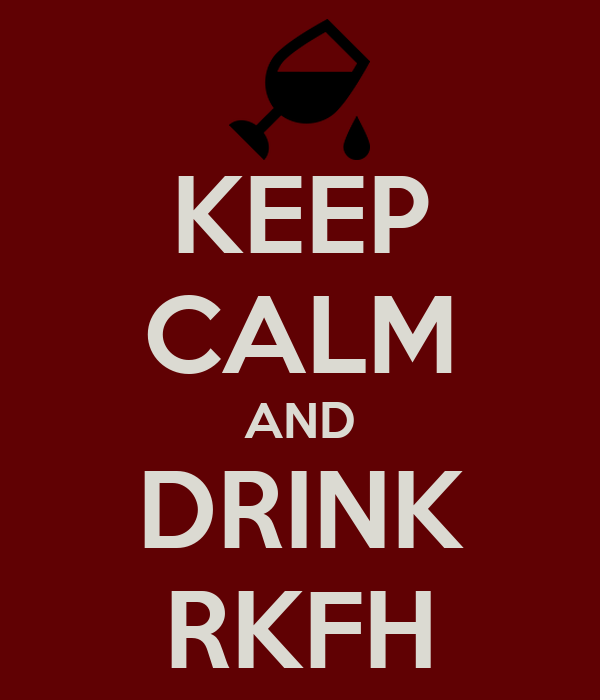 KEEP CALM AND DRINK RKFH