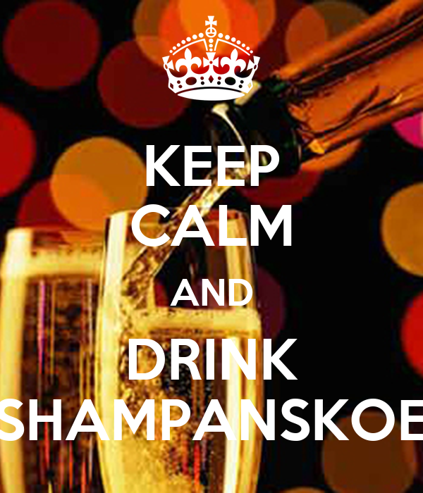 KEEP CALM AND DRINK SHAMPANSKOE Poster   654   Keep Calm-o-Matic