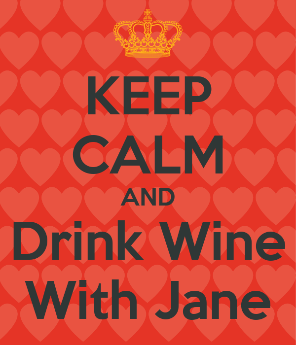 Keep calm and drink wine with jane keep calm and carry on image