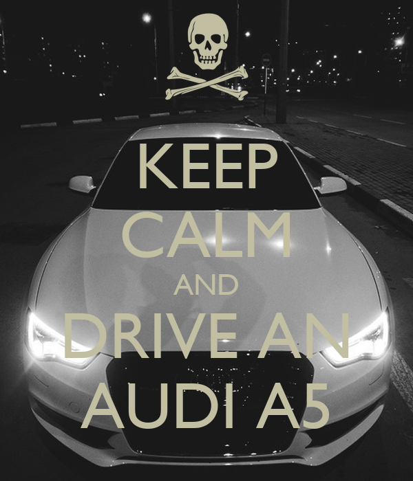 KEEP CALM AND DRIVE AN AUDI A5 Poster