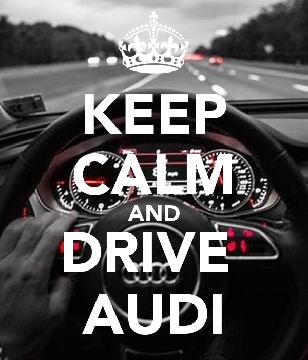 KEEP CALM AND DRIVE AUDI Poster