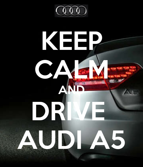 Keep Calm And Drive Audi A5 Keep Calm And Carry On Image