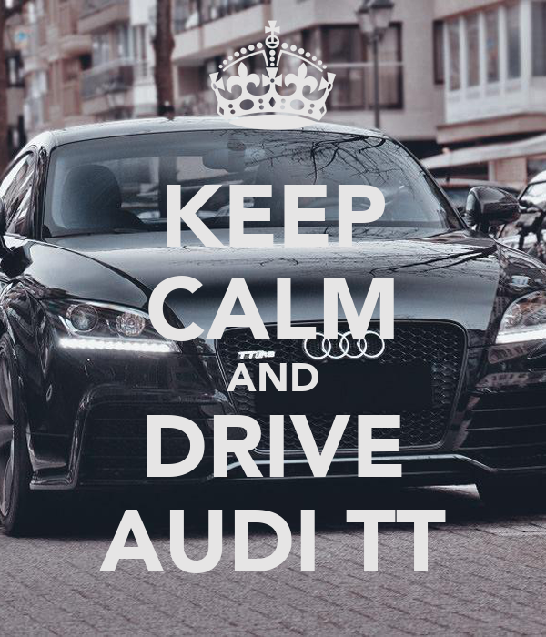 KEEP CALM AND DRIVE AUDI TT Poster