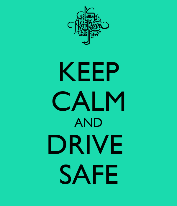 Keep Calm And Drive Safe Keep Calm And Carry On Image