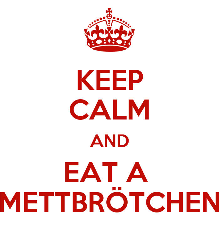 keep-calm-and-eat-a-mettbr%C3%B6tchen-2.