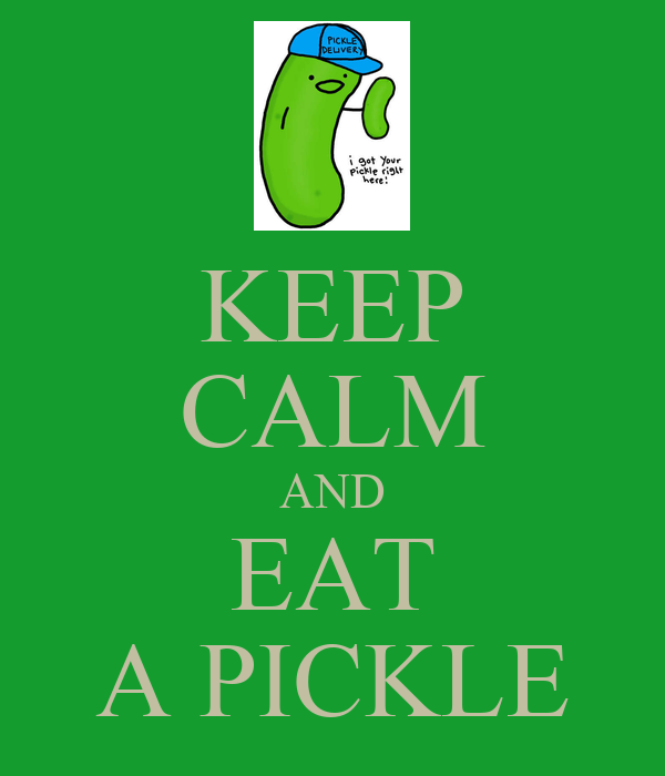 Keep calm and eat a pickle