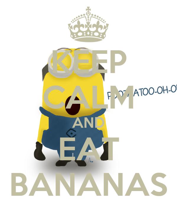 KEEP CALM AND EAT BANANAS Poster Minions Keep Calm O Matic