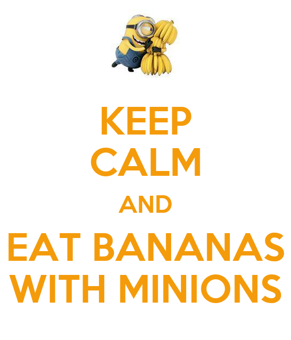 Amazing KEEP CALM AND EAT BANANAS WITH MINIONS Poster Henriejamesramirez Keep Cal.