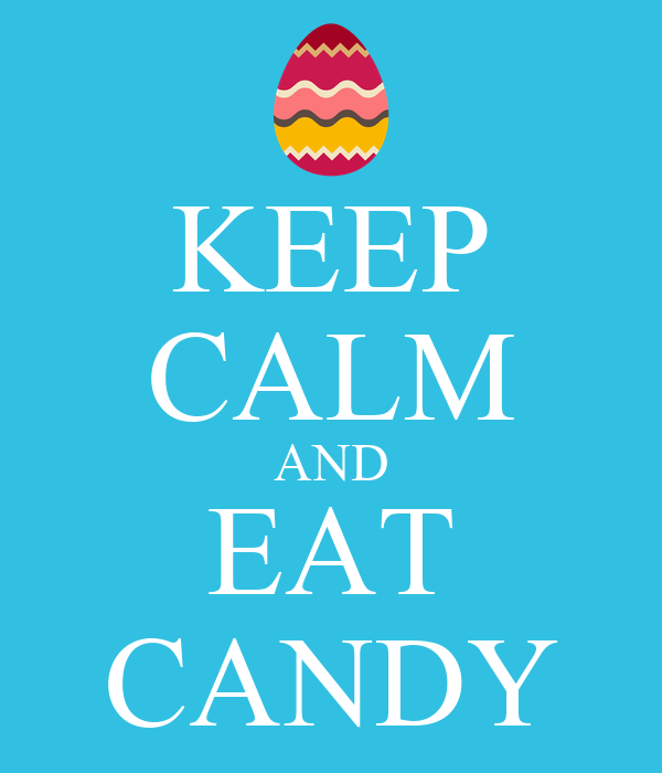 KEEP CALM AND EAT CANDY - KEEP CALM AND CARRY ON Image ...