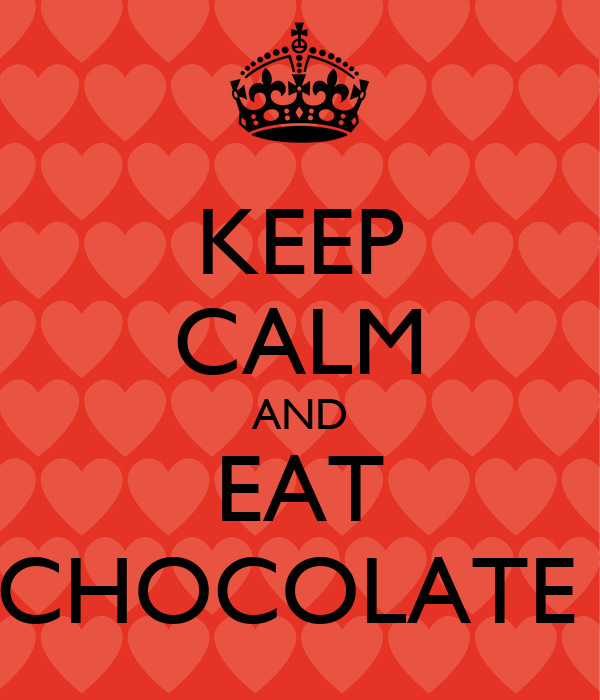 KEEP CALM AND EAT CHOCOLATE - KEEP CALM AND CARRY ON Image ...