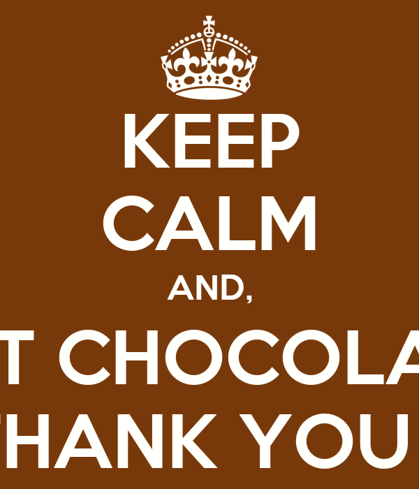 thank you eat keep calm and eat chocolate and say thank you to nestle poster