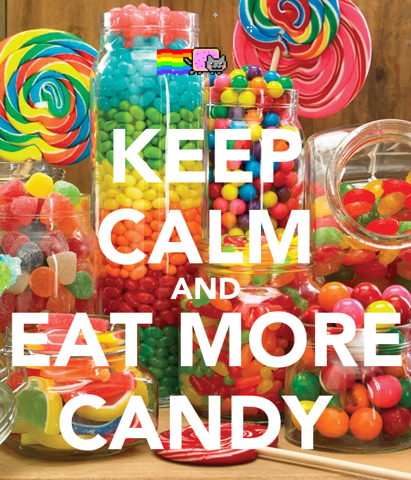 KEEP CALM AND EAT MORE CANDY Poster | arielrivera | Keep ...