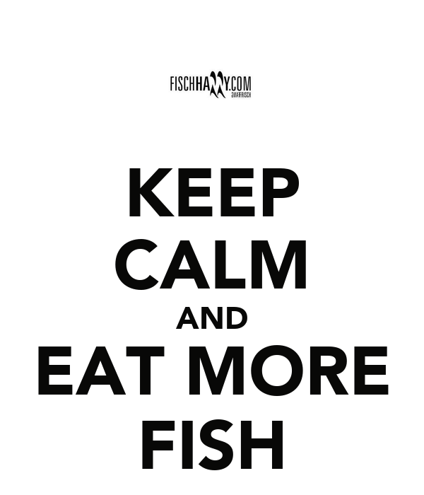 Keep calm and eat more fish poster fischharry keep for Fish and more