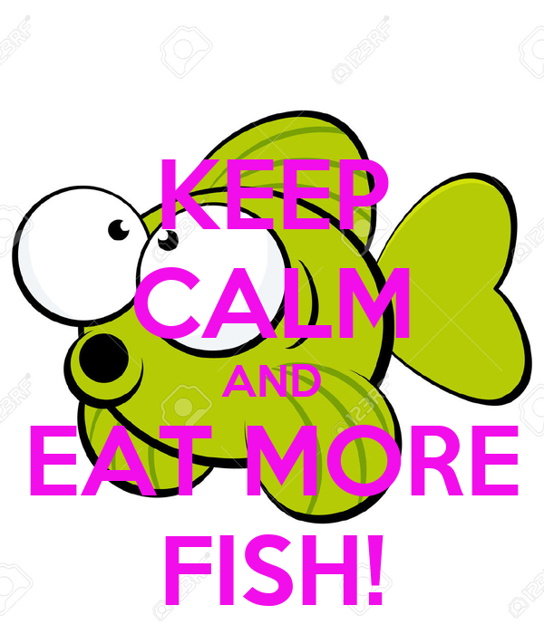 Keep calm and eat more fish poster florence keep calm for Fish and more