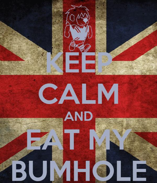 Keep Calm And Eat My Bumhole Poster Seby Keep Calm O Matic