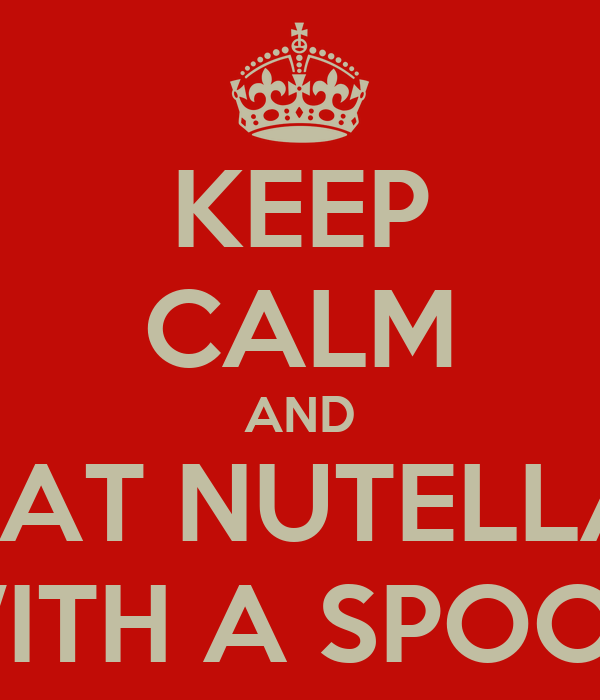 i Spoon Nutella Wallpaper Keep Calm And Eat Nutella With