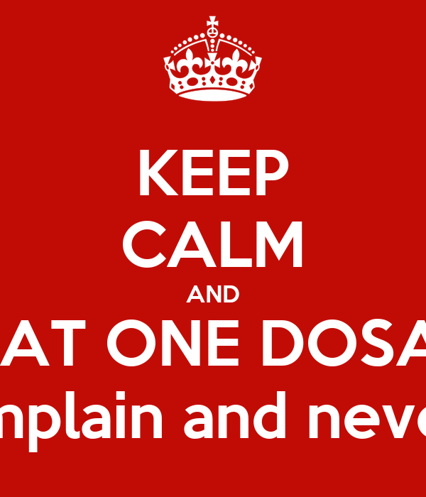 Keep Calm And Eat One Dosa Never Complain And Never