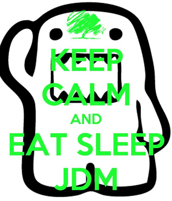 KEEP CALM AND EAT SLEEP JDM