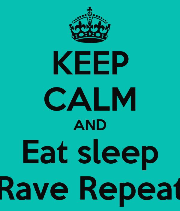 keep calm and eat sleep rave repeat keep calm and carry