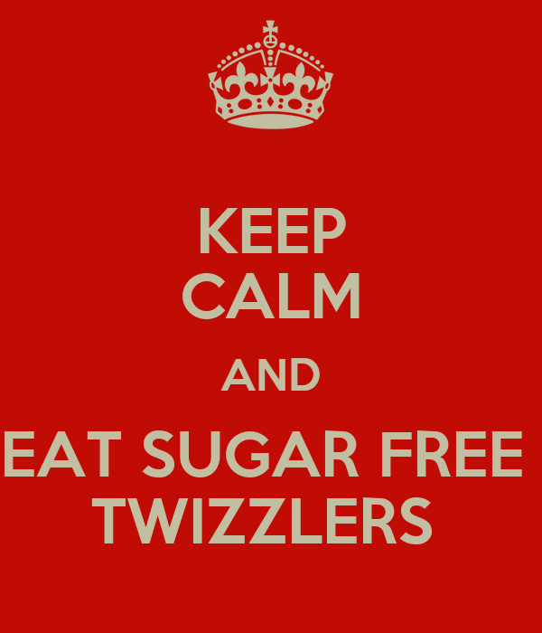 Keep Calm And Eat Sugar Free Twizzlers Poster Michelle Keep Calm O Matic