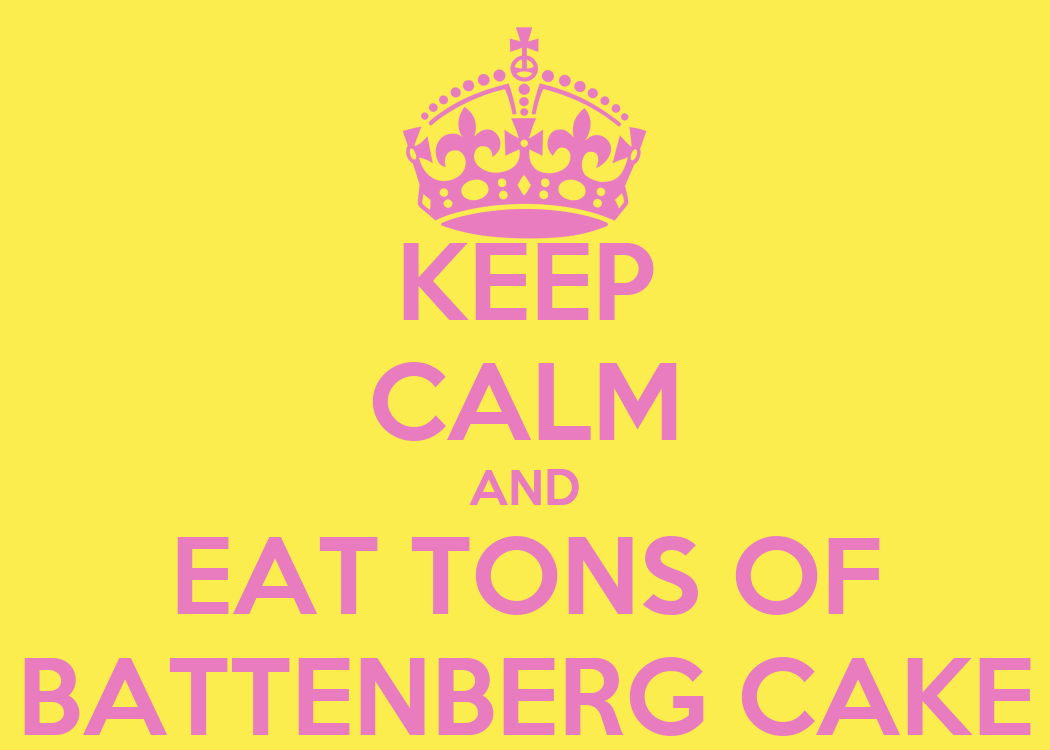 Dish of the Day - II Keep-calm-and-eat-tons-of-battenberg-cake