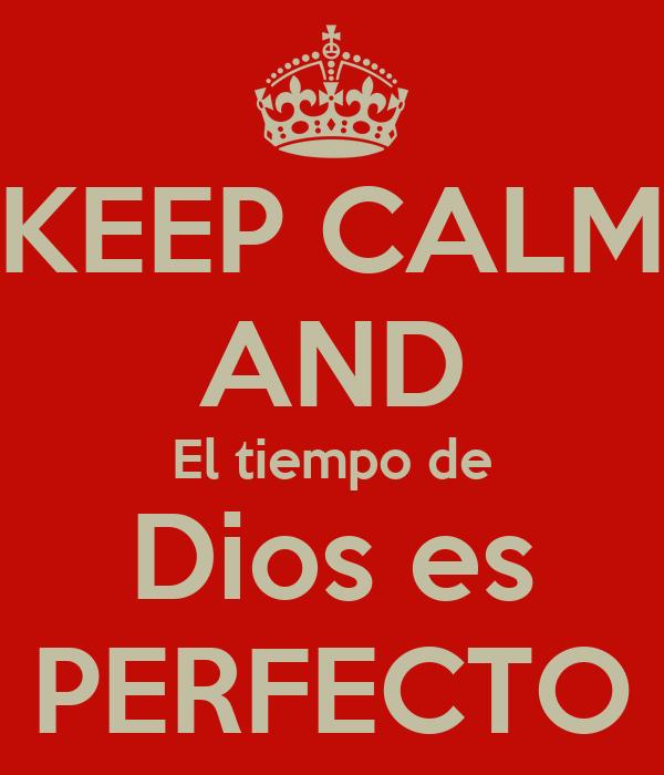 KEEP CALM AND El tiempo de Dios es PERFECTO Poster