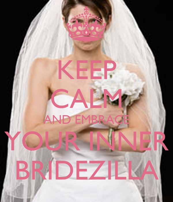 KEEP CALM AND EMBRACE YOUR INNER BRIDEZILLA Poster