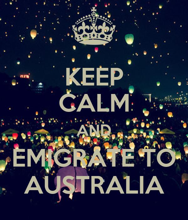 KEEP CALM AND EMIGRATE TO AUSTRALIA Poster | marelii | Keep Calm-o ...