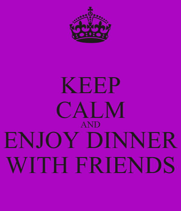 keep calm and enjoy dinner with friends poster sam keep calm o matic. Black Bedroom Furniture Sets. Home Design Ideas