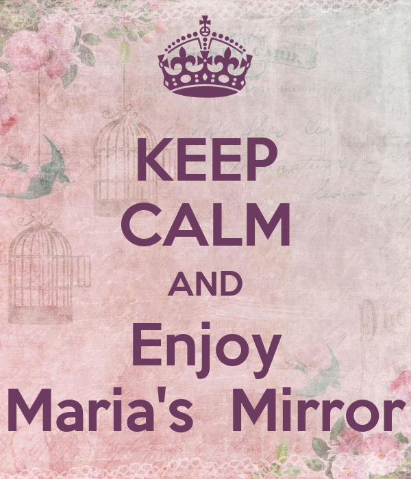 Keep calm and enjoy maria 39 s mirror poster mary keep for Mirror 0 matic