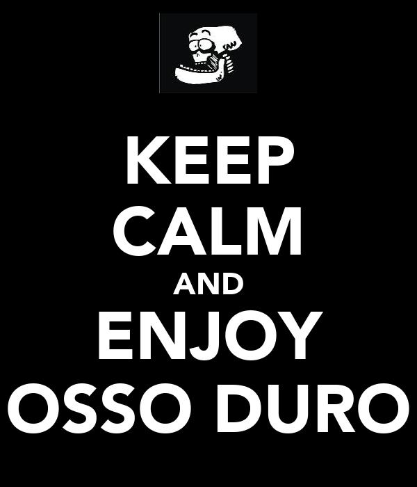 KEEP CALM AND ENJOY OSSO DURO