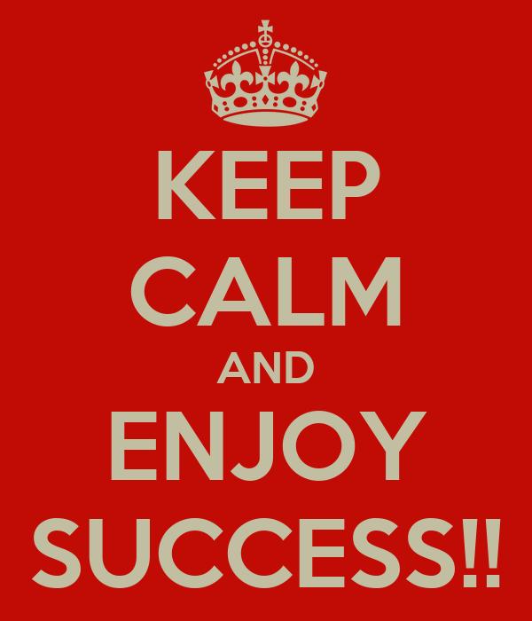 KEEP CALM AND ENJOY SUCCESS!! Poster   monika   Keep Calm ...
