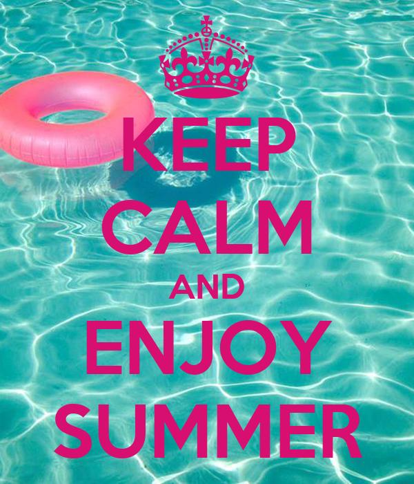 KEEP CALM AND ENJOY SUMMER Poster  fantasminatremenda  Keep Calm-o-Matic