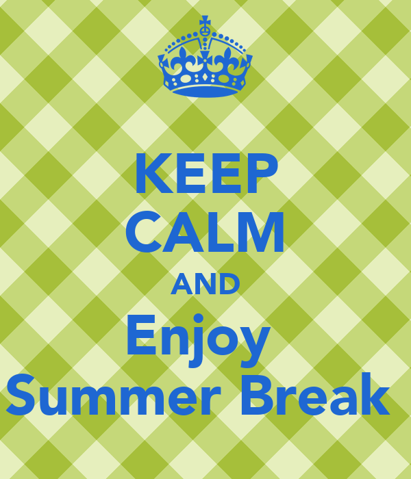KEEP CALM AND Enjoy Summer Break Poster  swhisler  Keep Calm-o-Matic