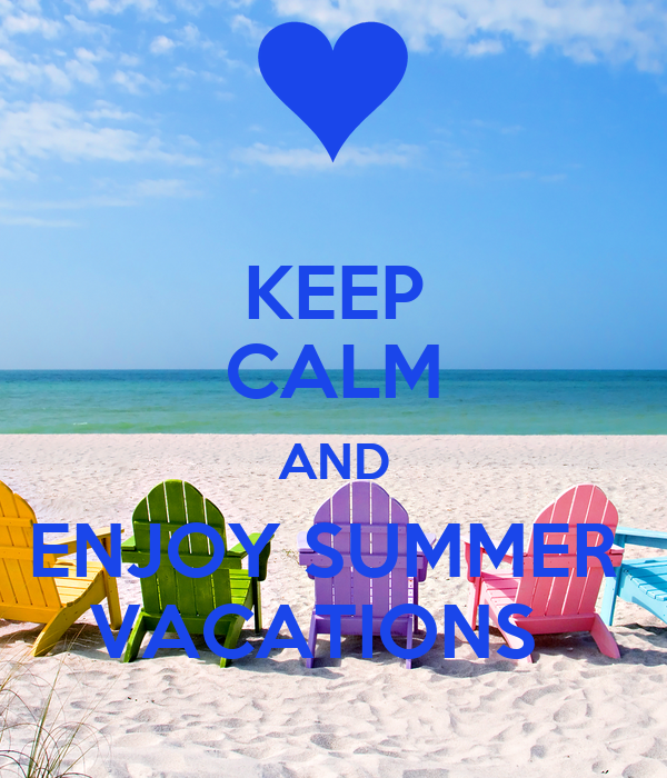 KEEP CALM AND ENJOY SUMMER VACATIONS