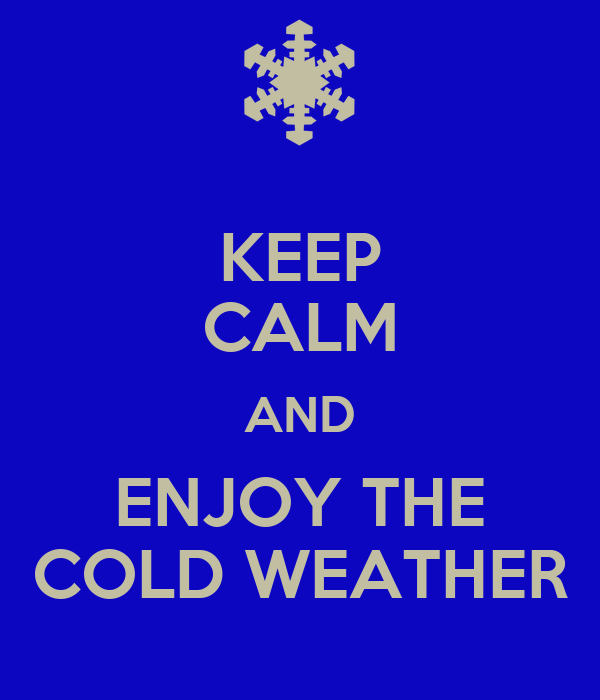 Keep Calm And Enjoy The Cold Weather Poster Ceddy Keep