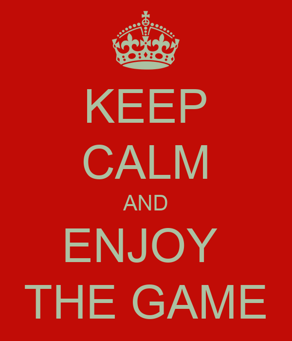 keep calm and enjoy the game poster saryfa keep calm o matic. Black Bedroom Furniture Sets. Home Design Ideas