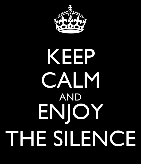 keep-calm-​and-enjoy-​the-silenc​e-30