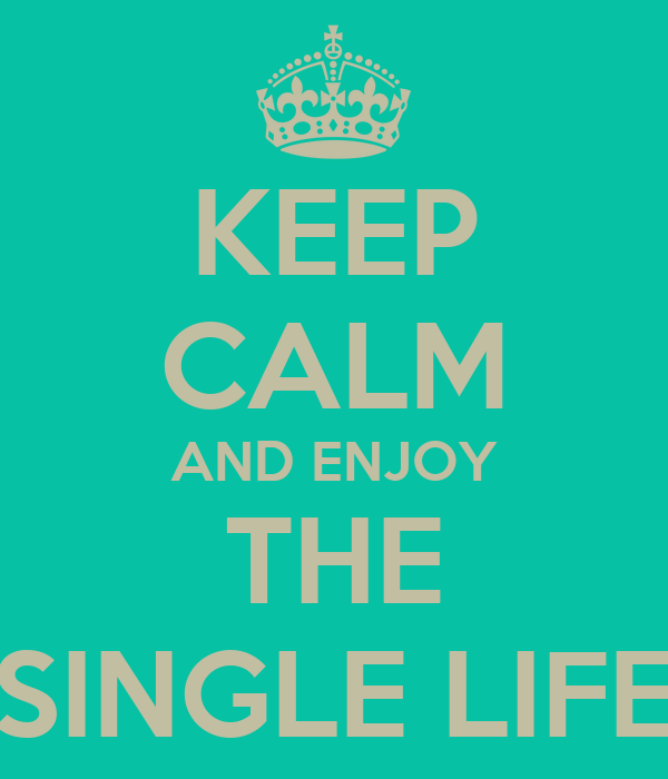 KEEP CALM AND ENJOY THE SINGLE LIFE Poster