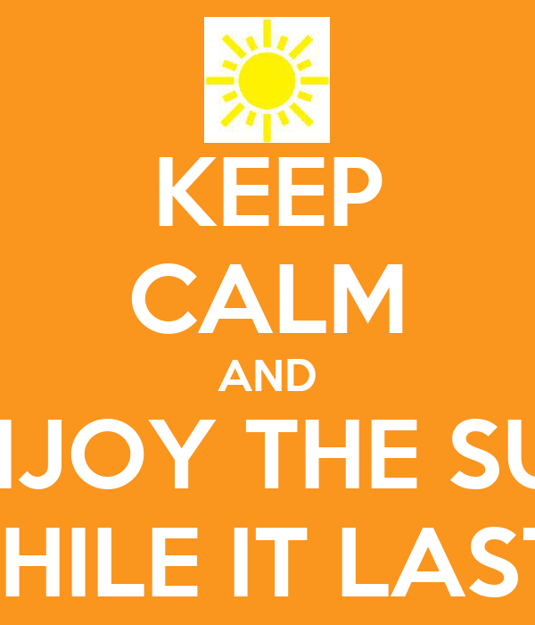 Keep Calm And Enjoy The Sun While It Lasts Poster