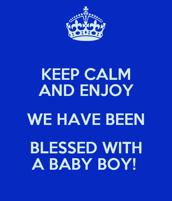 Keep Calm And Enjoy We Have Been Blessed With A Baby Boy Poster