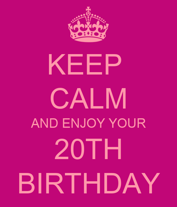 keep calm and enjoy your 20th birthday poster kristiina keep