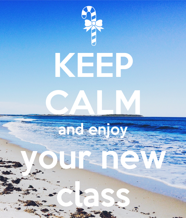 KEEP CALM and enjoy your new class Poster | machanic | Keep Calm-o ...