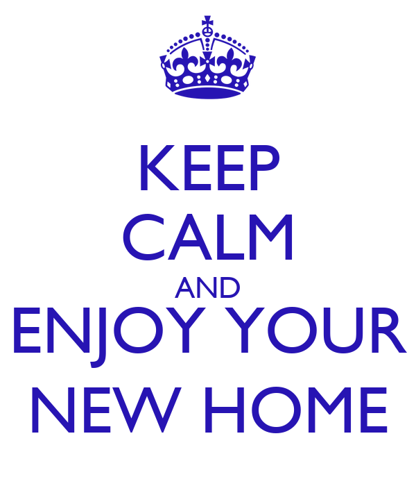 Keep calm and enjoy your new home poster mlld keep for Enjoy your new home images