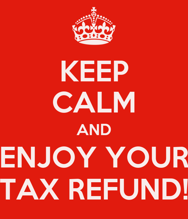 KEEP CALM AND ENJOY YOUR TAX REFUND! Poster