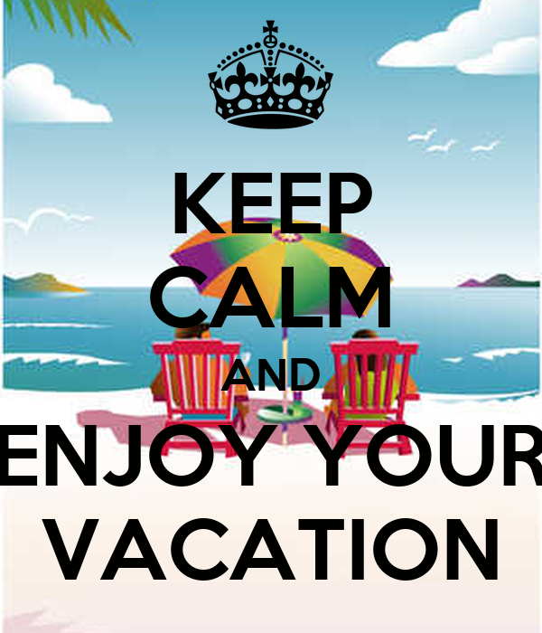 KEEP CALM AND ENJOY YOUR VACATION - KEEP CALM AND CARRY ON Image Generator
