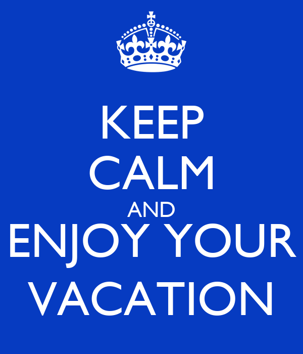 Keep calm and enjoy your vacation keep calm and carry on for Enjoy your new home images